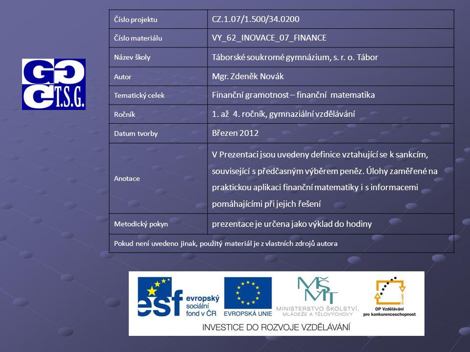 Číslo projektu CZ.1.07/1.500/34.0200 Číslo materiálu VY_62_INOVACE_07_FINANCE Název školy Táborské soukromé gymnázium, s. r. o. Tábor Autor Mgr. Zdeně