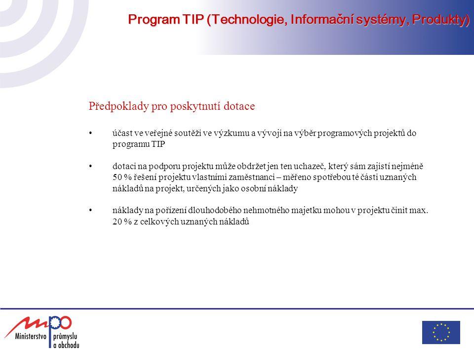 Program TIP (Technologie, Informační systémy, Produkty) Předpoklady pro poskytnutí dotace účast ve veřejné soutěži ve výzkumu a vývoji na výběr progra