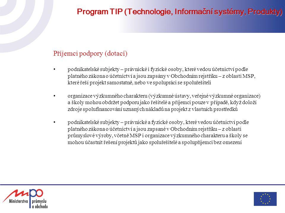 Program TIP (Technologie, Informační systémy, Produkty) Příjemci podpory (dotací) podnikatelské subjekty – právnické i fyzické osoby, které vedou účet