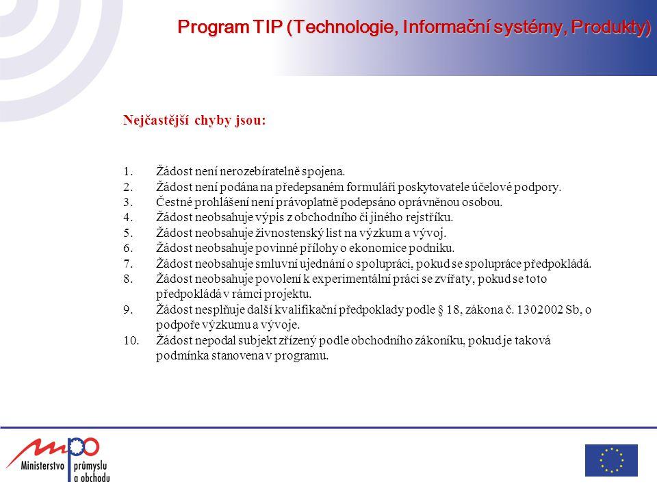 Program TIP (Technologie, Informační systémy, Produkty) Nejčastější chyby jsou: 1.Žádost není nerozebíratelně spojena. 2.Žádost není podána na předeps