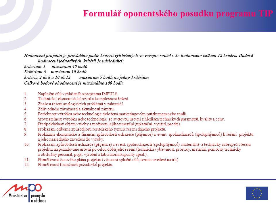 Formulář oponentského posudku programu TIP Hodnocení projektu je prováděno podle kriterií vyhlášených ve veřejné soutěži. Je hodnoceno celkem 12 krité