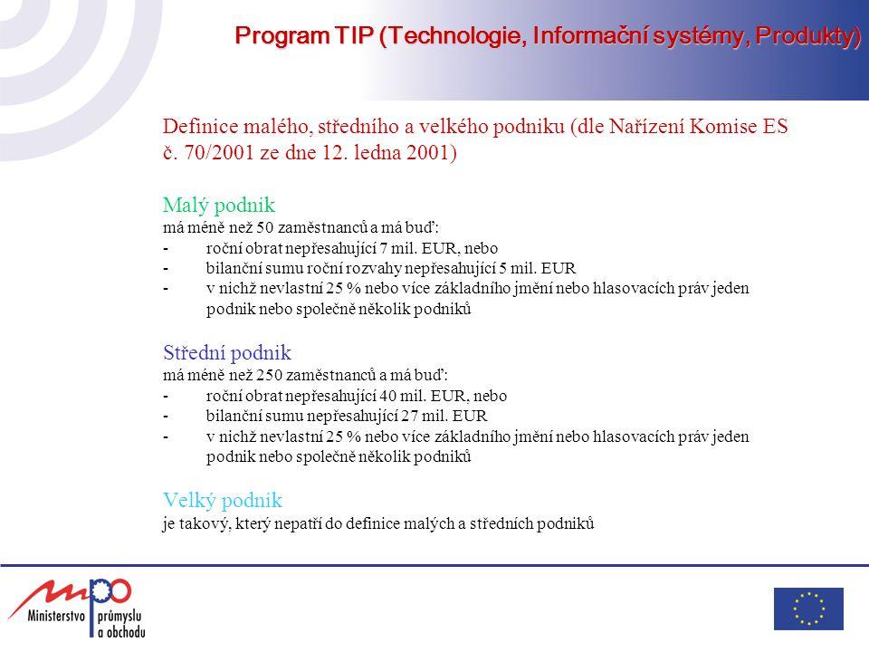 Program TIP (Technologie, Informační systémy, Produkty) Podpora, její druh a výše (dle Rámce společenství pro státní podporu výzkumu, vývoje a inovací 2006/C 323/01) - navýšení Příplatek 15 % lze uplatnit (max.
