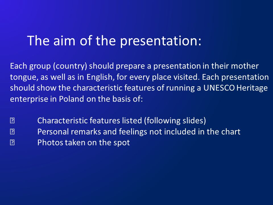 The aim of the presentation: Each group (country) should prepare a presentation in their mother tongue, as well as in English, for every place visited