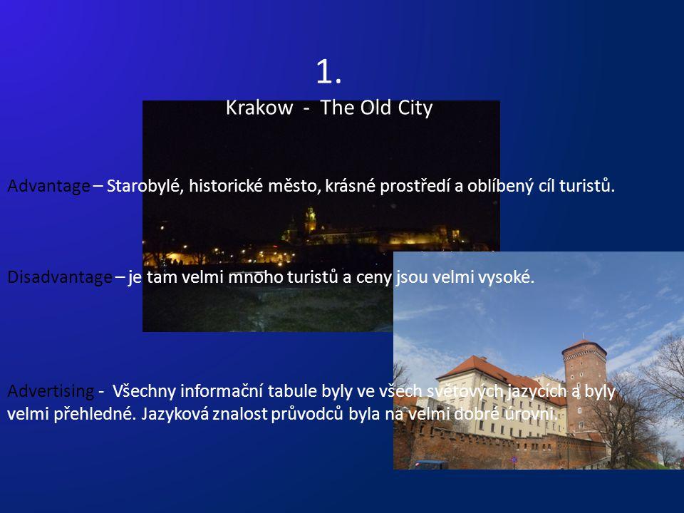 1. Krakow - The Old City Advantage – Starobylé, historické město, krásné prostředí a oblíbený cíl turistů. Disadvantage – je tam velmi mnoho turistů a