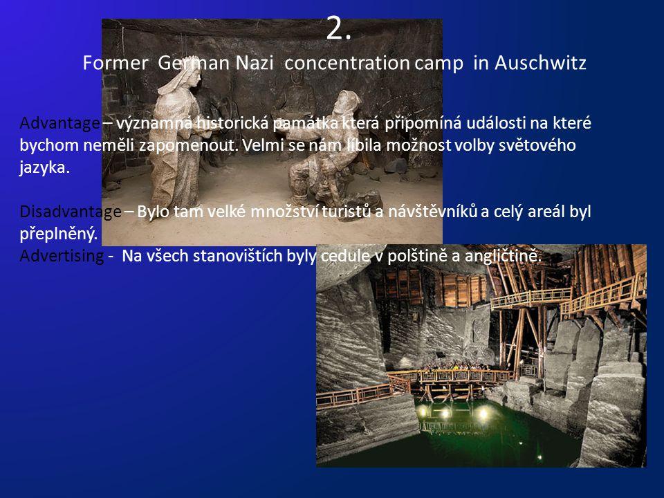 2. Former German Nazi concentration camp in Auschwitz Advantage – významná historická památka která připomíná události na které bychom neměli zapomeno