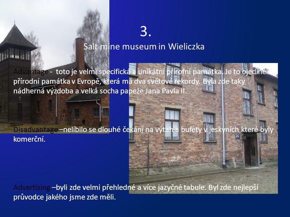 3. Salt mine museum in Wieliczka Advantage - toto je velmi specifická a unikátní přírofní památka.