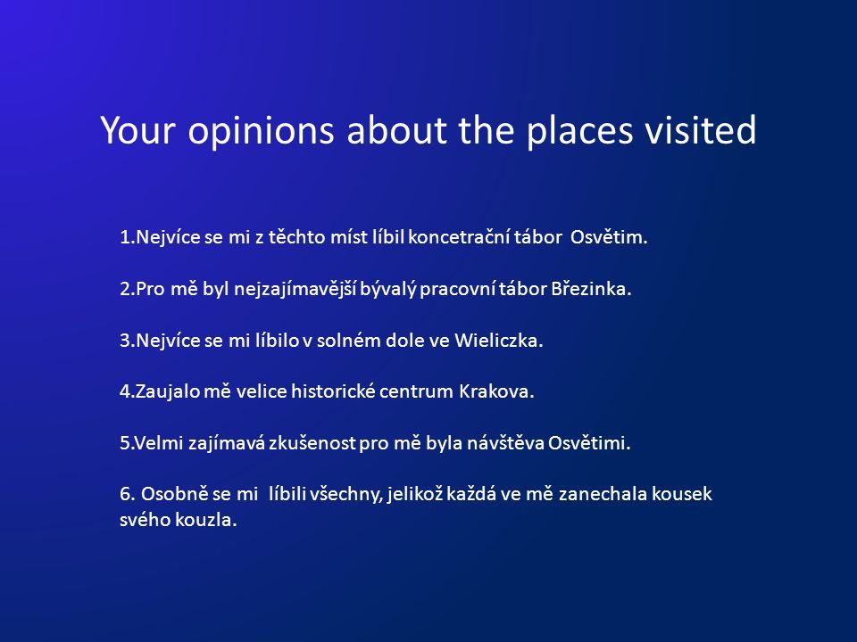 Your opinions about the places visited 1.Nejvíce se mi z těchto míst líbil koncetrační tábor Osvětim.