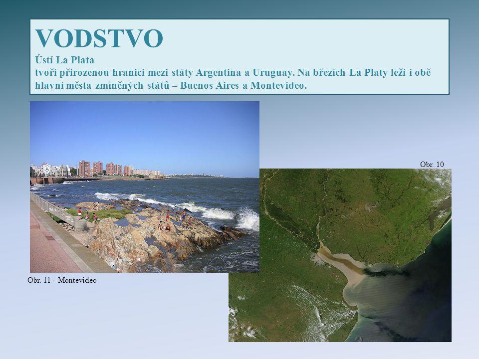 VODSTVO Ústí La Plata tvoří přirozenou hranici mezi státy Argentina a Uruguay. Na březích La Platy leží i obě hlavní města zmíněných států – Buenos Ai