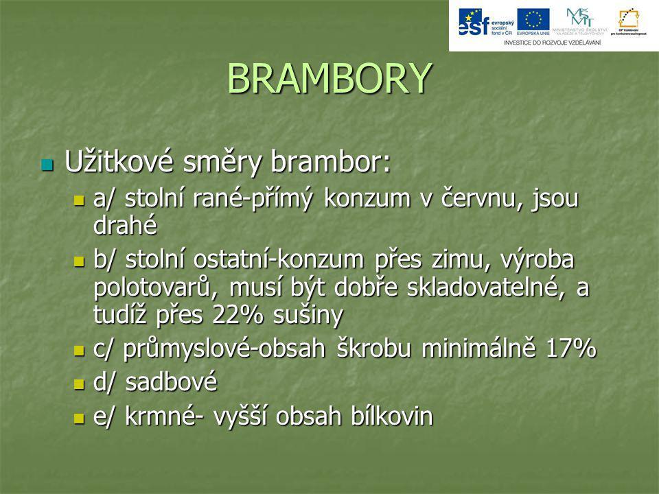 BRAMBORY Užitkové směry brambor: Užitkové směry brambor: a/ stolní rané-přímý konzum v červnu, jsou drahé a/ stolní rané-přímý konzum v červnu, jsou d