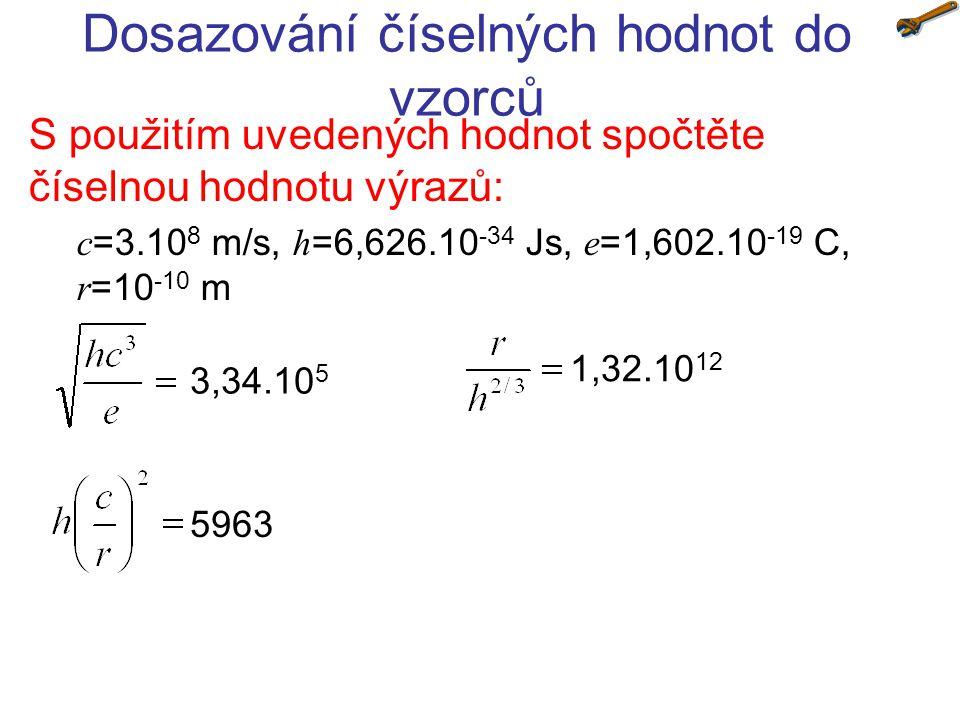 Dosazování číselných hodnot do vzorců S použitím uvedených hodnot spočtěte číselnou hodnotu výrazů: c =3.10 8 m/s, h =6,626.10 -34 Js, e =1,602.10 -19