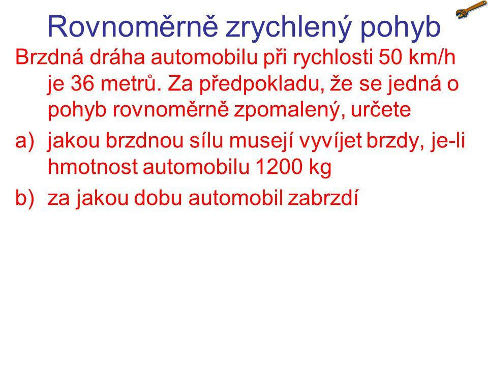 Rovnoměrně zrychlený pohyb Brzdná dráha automobilu při rychlosti 50 km/h je 36 metrů.