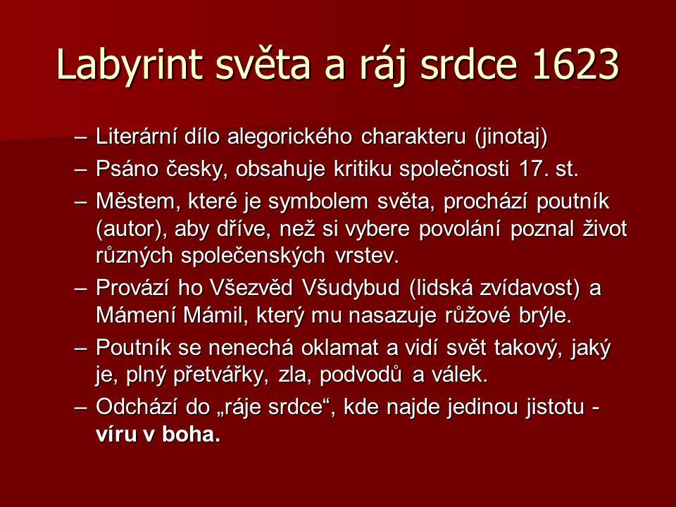Labyrint světa a ráj srdce 1623 –Literární dílo alegorického charakteru (jinotaj) –Psáno česky, obsahuje kritiku společnosti 17. st. –Městem, které je