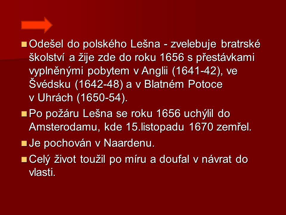 Odešel do polského Lešna - zvelebuje bratrské školství a žije zde do roku 1656 s přestávkami vyplněnými pobytem v Anglii (1641-42), ve Švédsku (1642-4