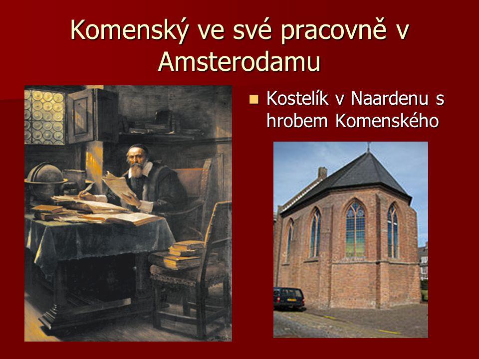 Komenský ve své pracovně v Amsterodamu Kostelík v Naardenu s hrobem Komenského Kostelík v Naardenu s hrobem Komenského