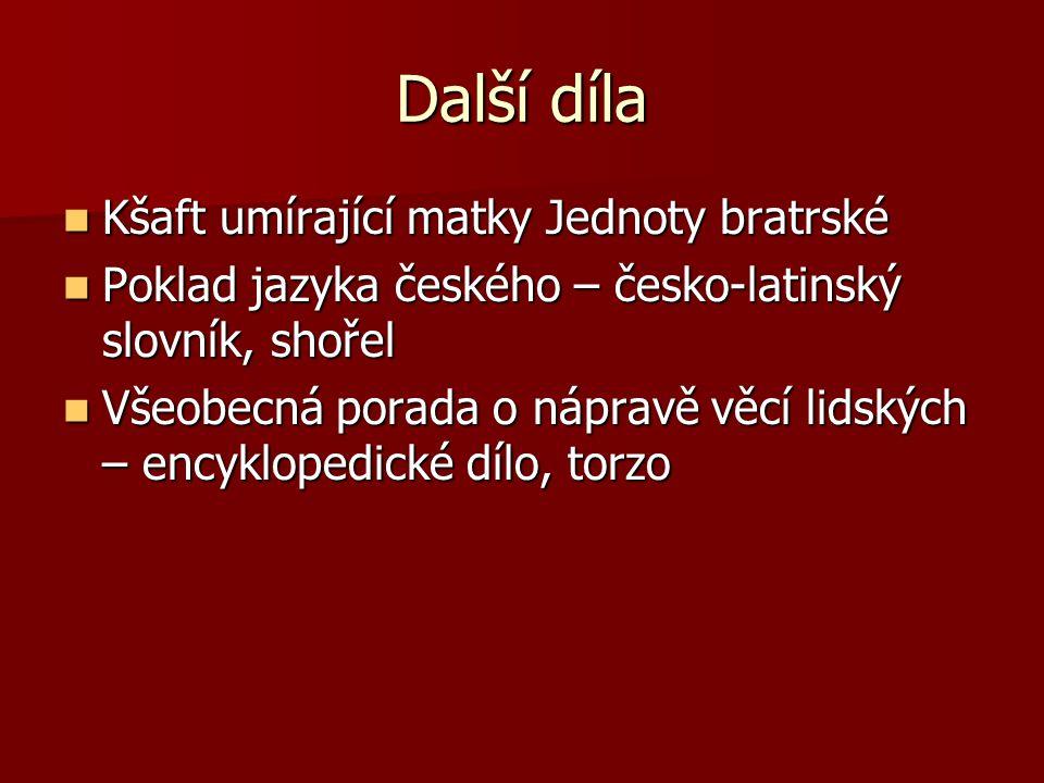 Další díla Kšaft umírající matky Jednoty bratrské Kšaft umírající matky Jednoty bratrské Poklad jazyka českého – česko-latinský slovník, shořel Poklad
