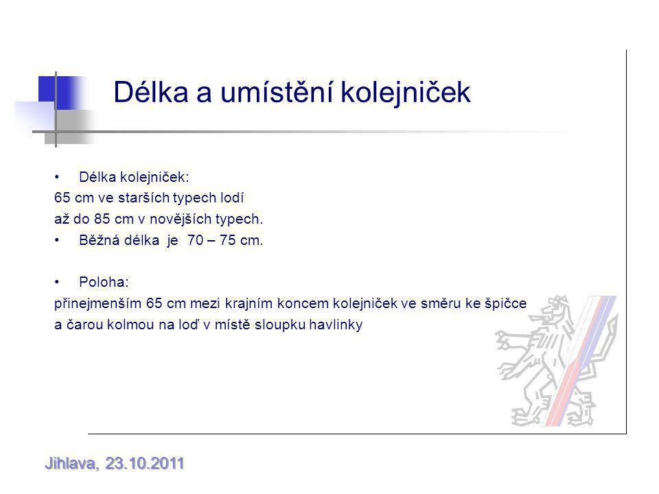 Jihlava, 23.10.2011 Délka a umístění kolejniček Délka kolejniček: 65 cm ve starších typech lodí až do 85 cm v novějších typech.