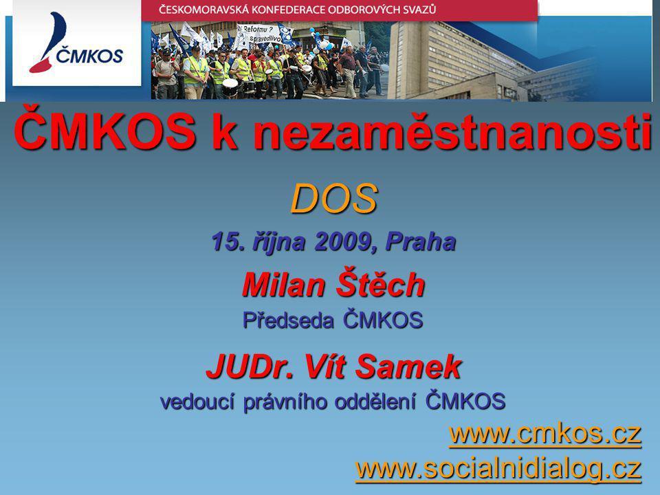 ČMKOS k nezaměstnanosti DOS 15. října 2009, Praha Milan Štěch Předseda ČMKOS JUDr.