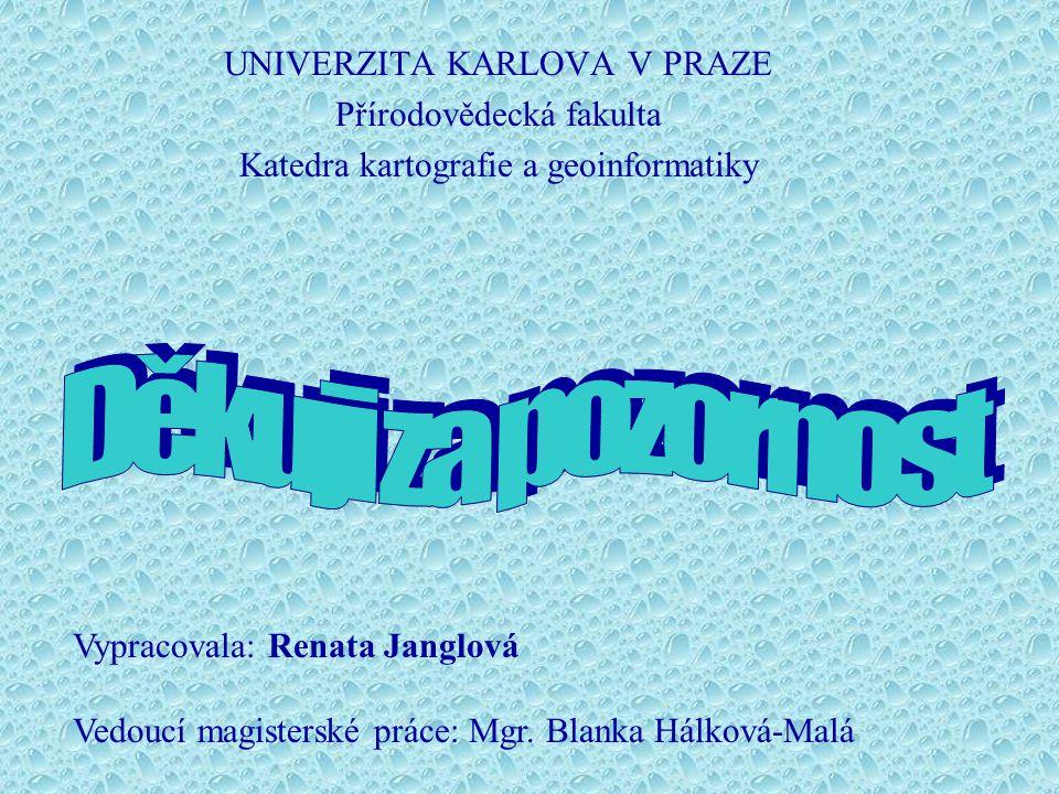 UNIVERZITA KARLOVA V PRAZE Přírodovědecká fakulta Katedra kartografie a geoinformatiky Vypracovala: Renata Janglová Vedoucí magisterské práce: Mgr. Bl