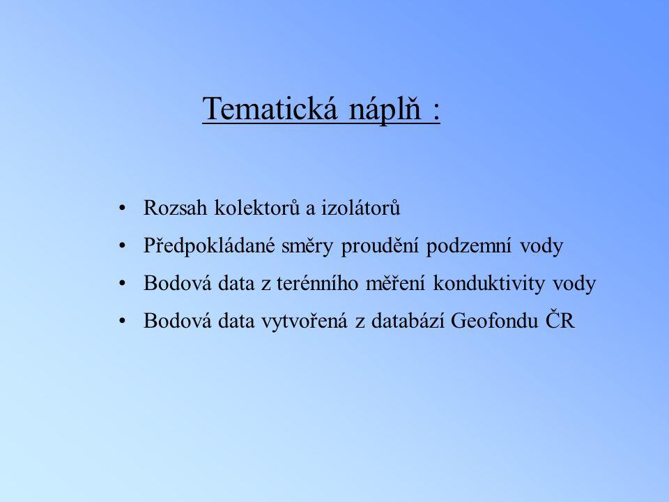 Tematická náplň : Rozsah kolektorů a izolátorů Předpokládané směry proudění podzemní vody Bodová data z terénního měření konduktivity vody Bodová data