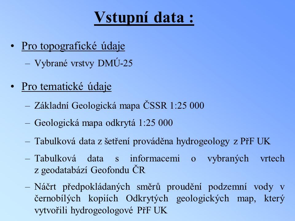 Vstupní data : Pro topografické údaje –Vybrané vrstvy DMÚ-25 Pro tematické údaje –Základní Geologická mapa ČSSR 1:25 000 –Geologická mapa odkrytá 1:25