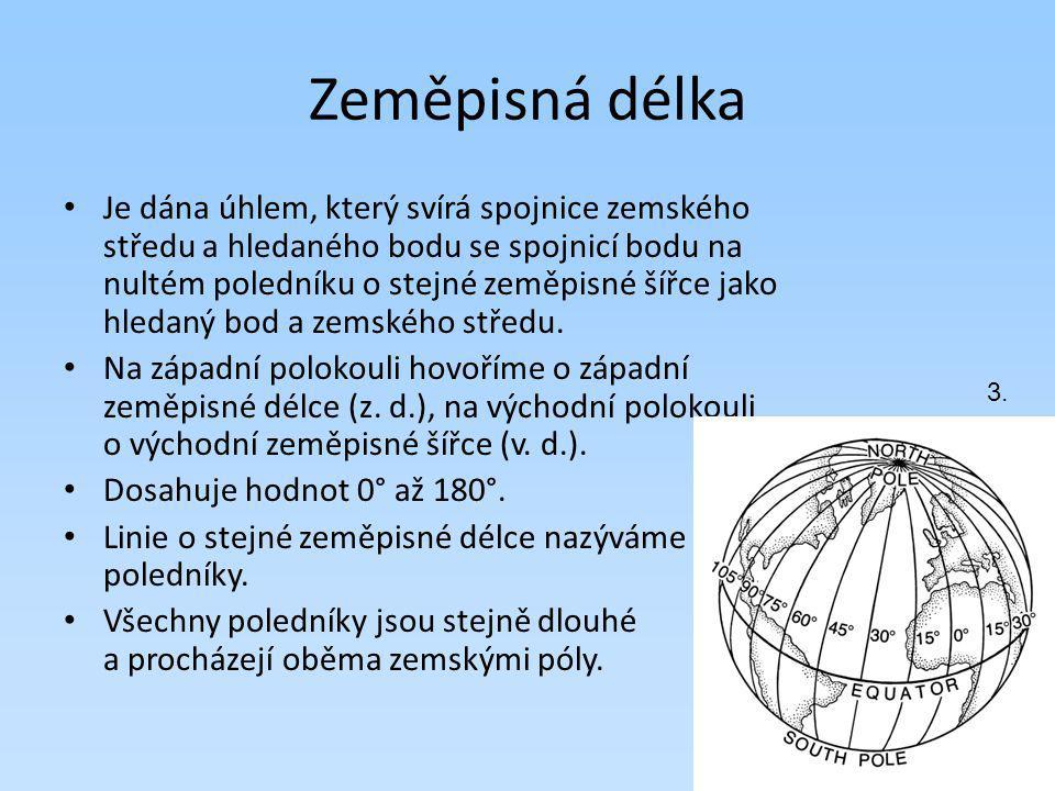 Zeměpisná délka Je dána úhlem, který svírá spojnice zemského středu a hledaného bodu se spojnicí bodu na nultém poledníku o stejné zeměpisné šířce jak