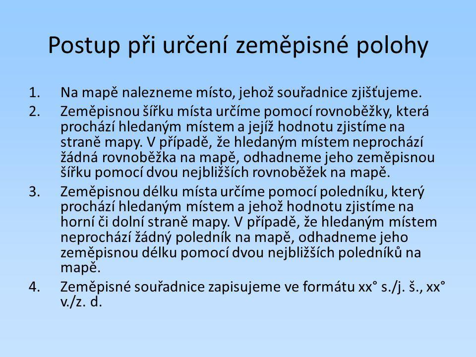 Ještě jednou a prakticky: Úkol: Určete zeměpisné souřadnice Prahy.