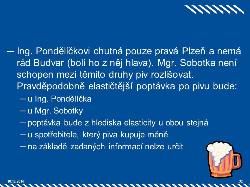 ─Ing. Pondělíčkovi chutná pouze pravá Plzeň a nemá rád Budvar (bolí ho z něj hlava). Mgr. Sobotka není schopen mezi těmito druhy piv rozlišovat. Pravd