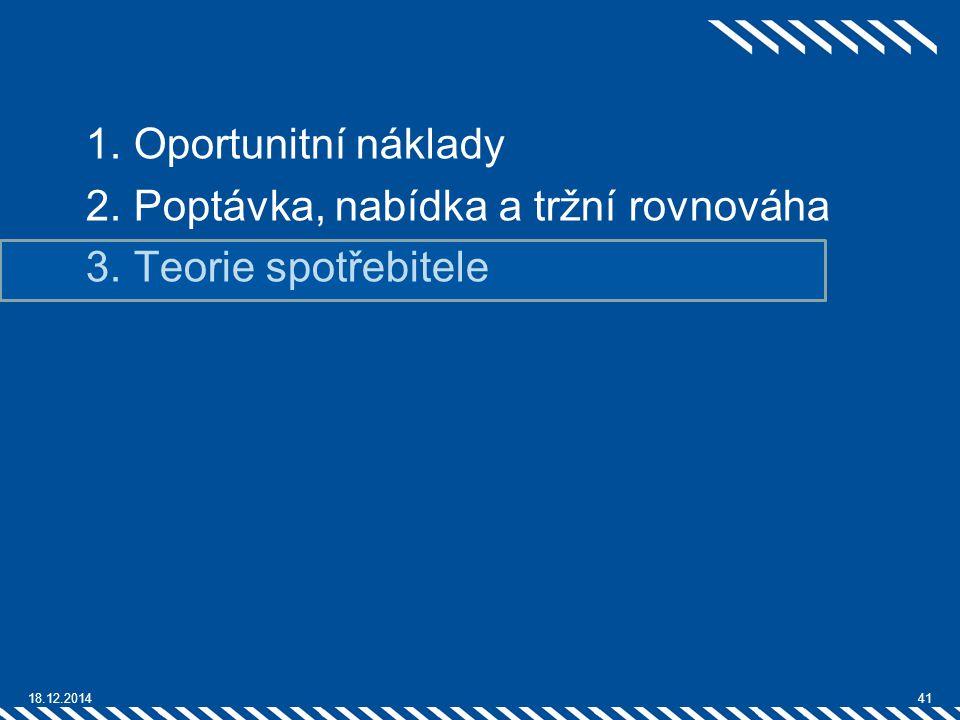 1.Oportunitní náklady 2.Poptávka, nabídka a tržní rovnováha 3.Teorie spotřebitele 18.12.201441