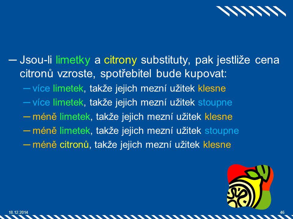 ─Jsou-li limetky a citrony substituty, pak jestliže cena citronů vzroste, spotřebitel bude kupovat: ─více limetek, takže jejich mezní užitek klesne ─v