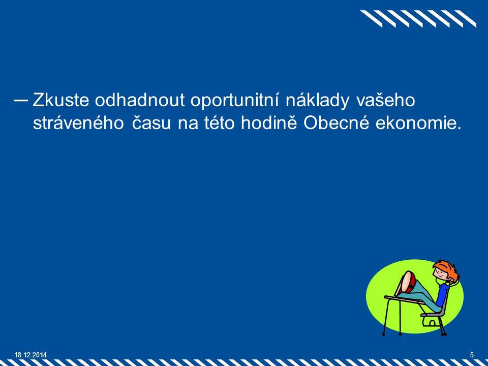 ─Zkuste odhadnout oportunitní náklady vašeho stráveného času na této hodině Obecné ekonomie. 18.12.20145