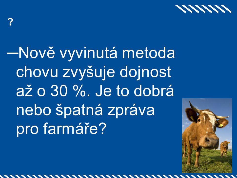 ? ─Nově vyvinutá metoda chovu zvyšuje dojnost až o 30 %. Je to dobrá nebo špatná zpráva pro farmáře?