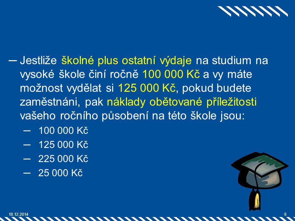 ─Jestliže školné plus ostatní výdaje na studium na vysoké škole činí ročně 100 000 Kč a vy máte možnost vydělat si 125 000 Kč, pokud budete zaměstnáni