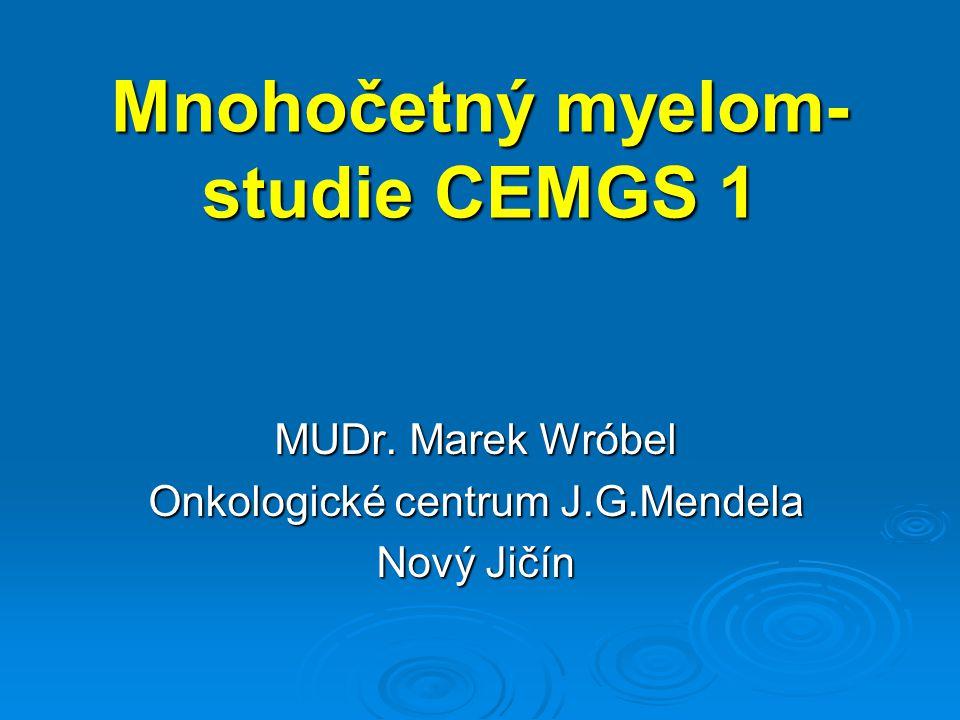 Mnohočetný myelom- studie CEMGS 1 MUDr. Marek Wróbel Onkologické centrum J.G.Mendela Nový Jičín