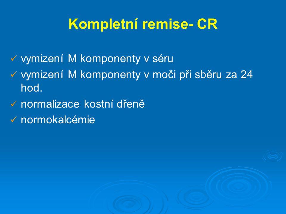 Kompletní remise- CR vymizení M komponenty v séru vymizení M komponenty v moči při sběru za 24 hod. normalizace kostní dřeně normokalcémie
