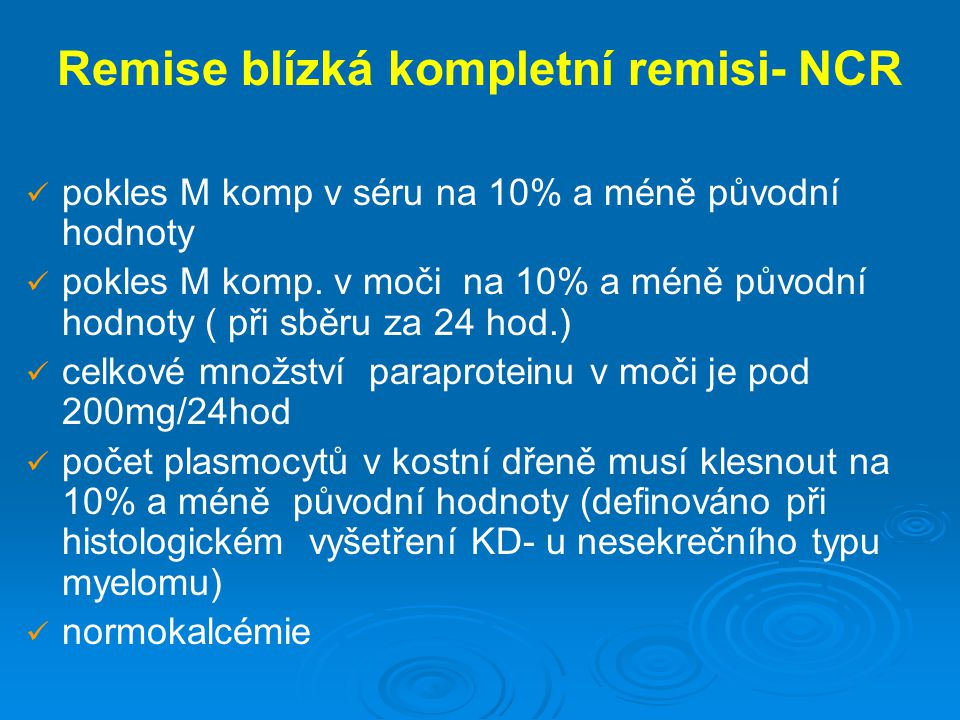 Remise blízká kompletní remisi- NCR pokles M komp v séru na 10% a méně původní hodnoty pokles M komp. v moči na 10% a méně původní hodnoty ( při sběru