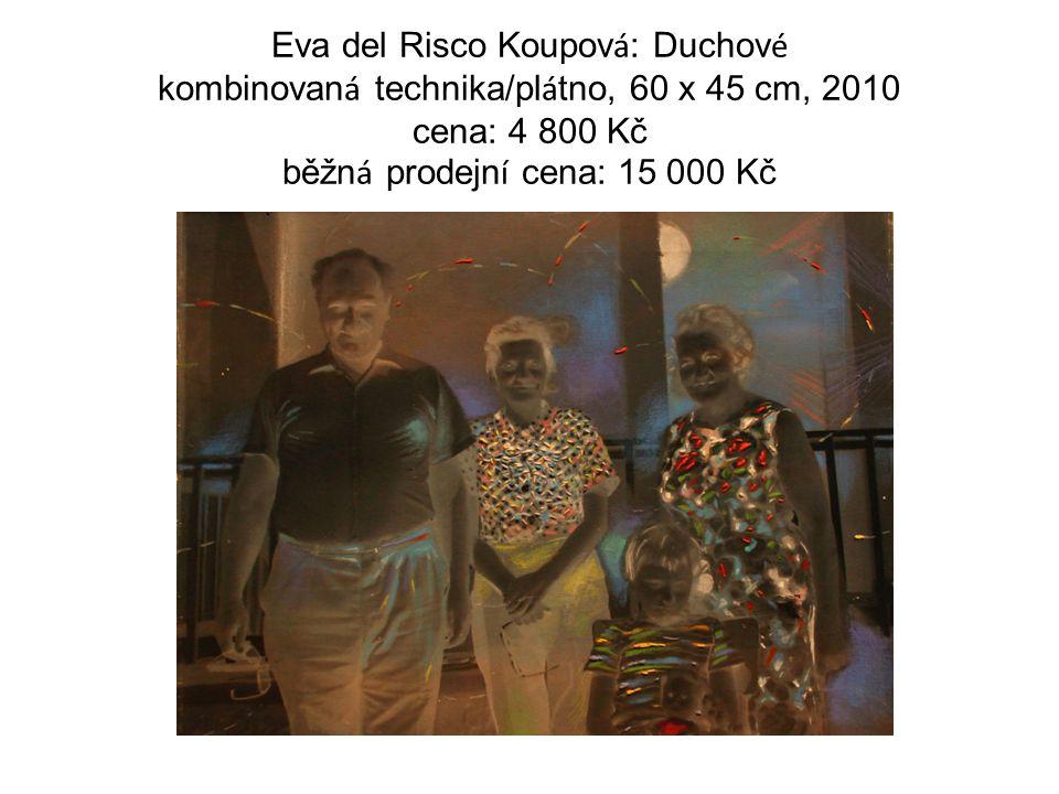 Eva del Risco Koupov á : Duchov é kombinovan á technika/pl á tno, 60 x 45 cm, 2010 cena: 4 800 Kč běžn á prodejn í cena: 15 000 Kč