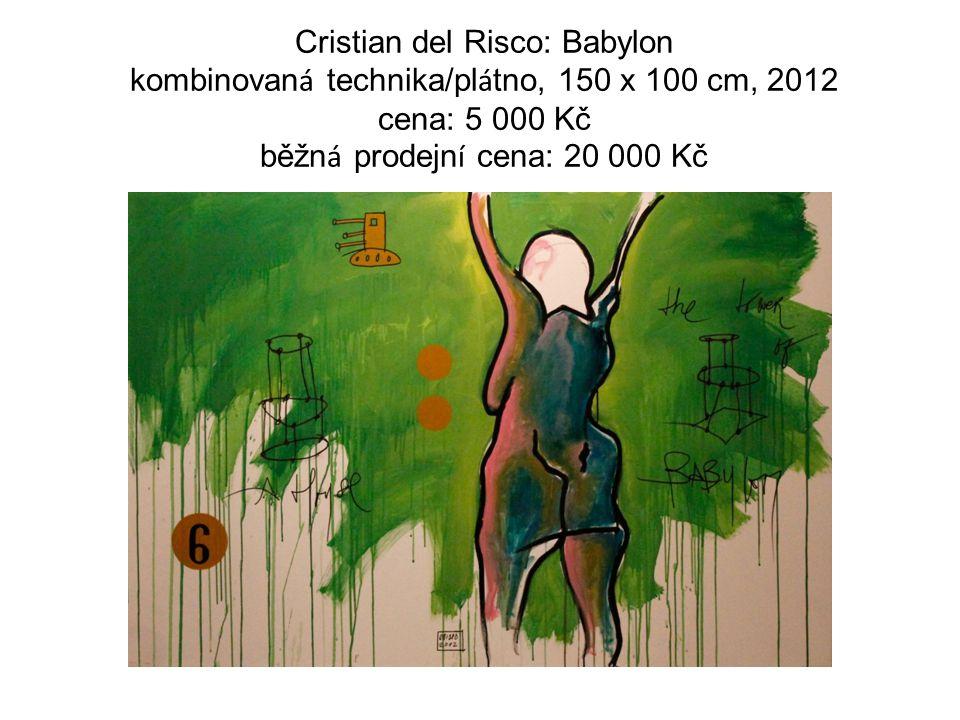 Cristian del Risco: Babylon kombinovan á technika/pl á tno, 150 x 100 cm, 2012 cena: 5 000 Kč běžn á prodejn í cena: 20 000 Kč