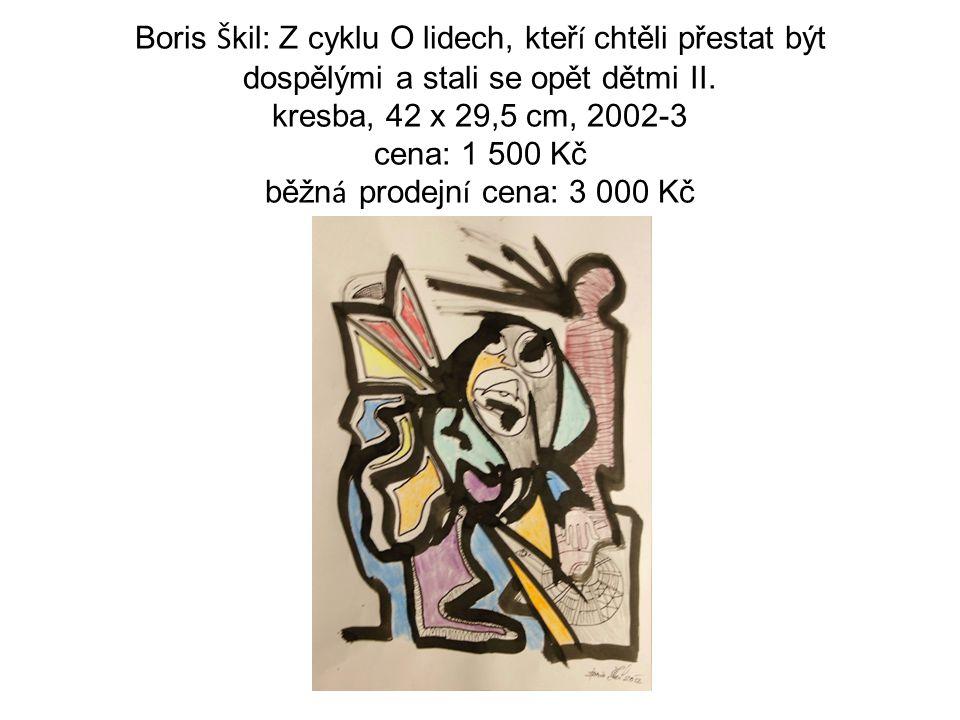Boris Š kil: Z cyklu O lidech, kteř í chtěli přestat být dospělými a stali se opět dětmi II.