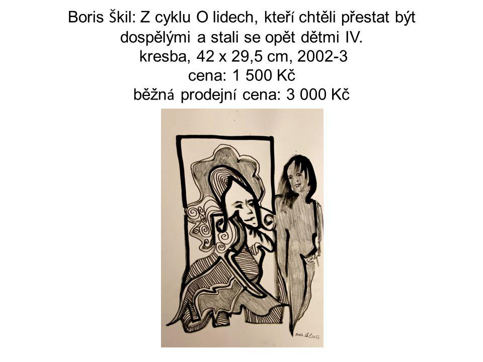 Boris Š kil: Z cyklu O lidech, kteř í chtěli přestat být dospělými a stali se opět dětmi IV.