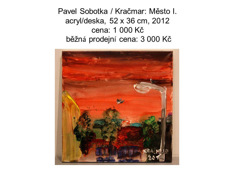 Pavel Sobotka / Kračmar: Město I. acryl/deska, 52 x 36 cm, 2012 cena: 1 000 Kč běžn á prodejn í cena: 3 000 Kč