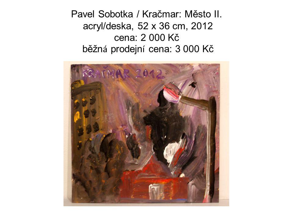 Pavel Sobotka / Kračmar: Město II. acryl/deska, 52 x 36 cm, 2012 cena: 2 000 Kč běžn á prodejn í cena: 3 000 Kč