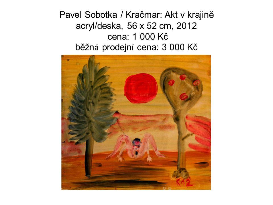Pavel Sobotka / Kračmar: Akt v krajině acryl/deska, 56 x 52 cm, 2012 cena: 1 000 Kč běžn á prodejn í cena: 3 000 Kč
