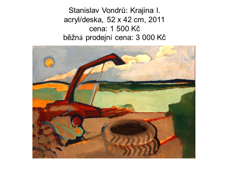Stanislav Vondrů: Krajina I. acryl/deska, 52 x 42 cm, 2011 cena: 1 500 Kč běžn á prodejn í cena: 3 000 Kč