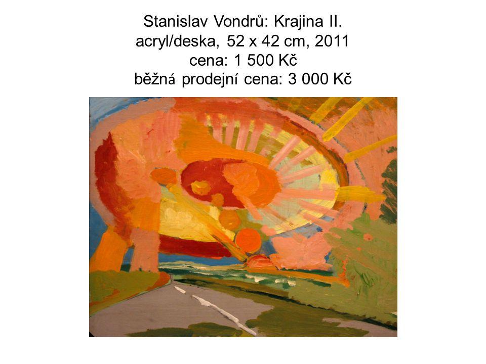 Stanislav Vondrů: Krajina II. acryl/deska, 52 x 42 cm, 2011 cena: 1 500 Kč běžn á prodejn í cena: 3 000 Kč