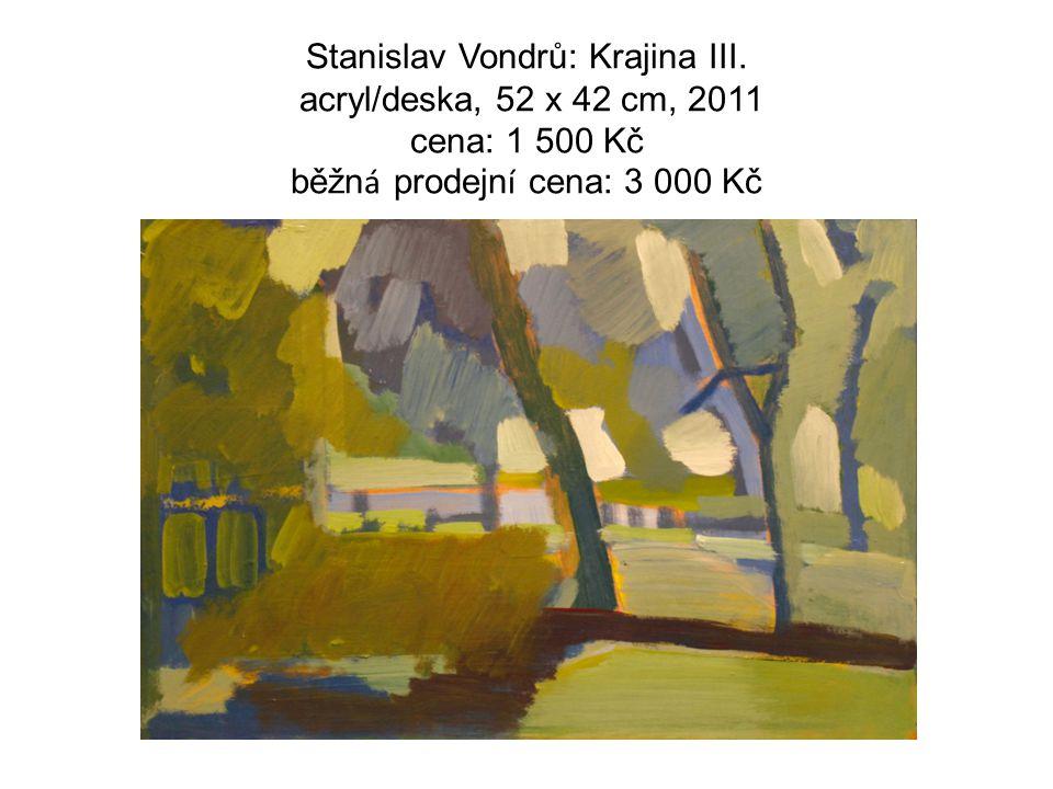 Stanislav Vondrů: Krajina III. acryl/deska, 52 x 42 cm, 2011 cena: 1 500 Kč běžn á prodejn í cena: 3 000 Kč