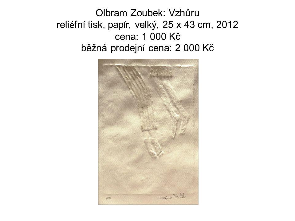 Olbram Zoubek: Vzhůru reli é fn í tisk, pap í r, velký, 25 x 43 cm, 2012 cena: 1 000 Kč běžná prodejn í cena: 2 000 Kč