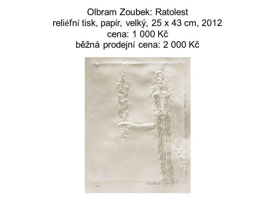 Olbram Zoubek: Ratolest reli é fn í tisk, pap í r, velký, 25 x 43 cm, 2012 cena: 1 000 Kč běžná prodejn í cena: 2 000 Kč