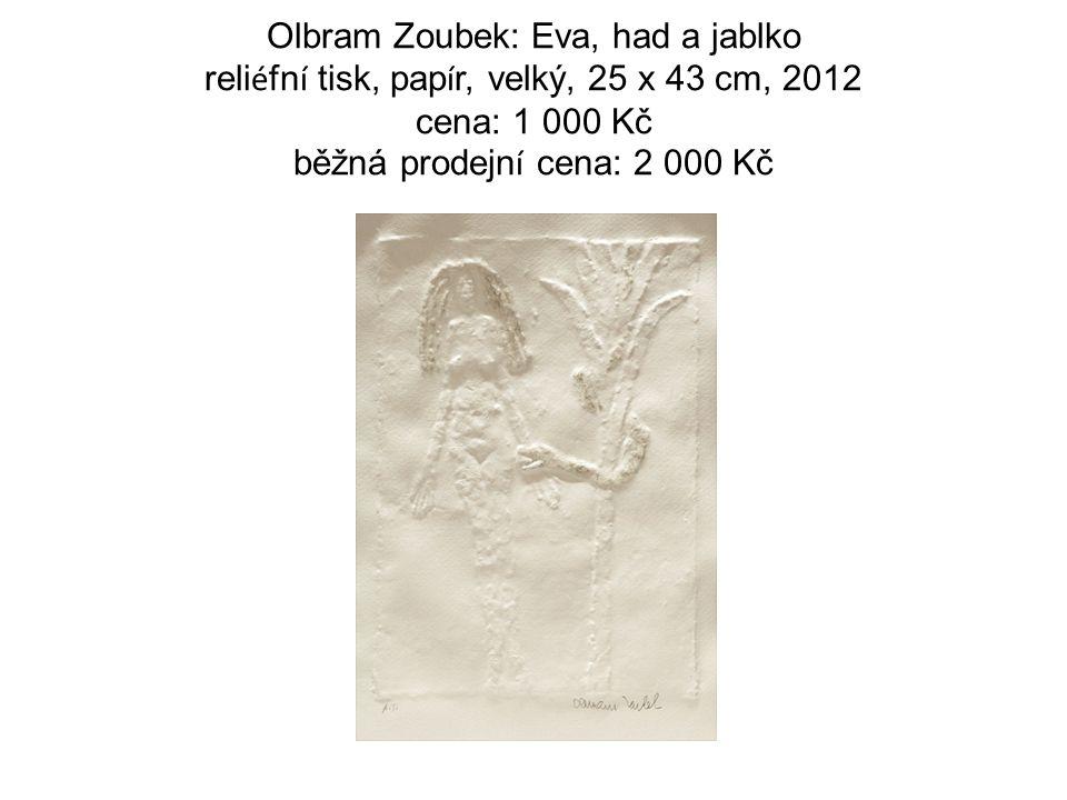 Olbram Zoubek: Eva, had a jablko reli é fn í tisk, pap í r, velký, 25 x 43 cm, 2012 cena: 1 000 Kč běžná prodejn í cena: 2 000 Kč