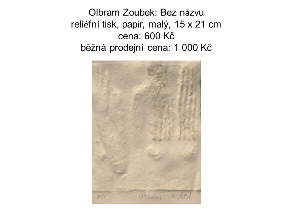 Olbram Zoubek: Bez n á zvu reli é fní tisk, pap í r, malý, 15 x 21 cm cena: 600 Kč běžná prodejní cena: 1 000 Kč