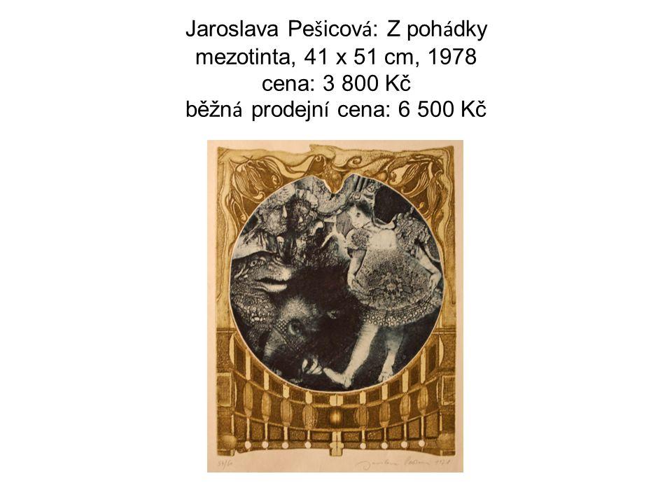 Jaroslava Pe š icov á : Z poh á dky mezotinta, 41 x 51 cm, 1978 cena: 3 800 Kč běžn á prodejn í cena: 6 500 Kč